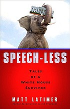 Speech less : tales of a White House survivor