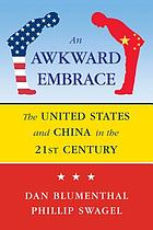 An awkward embrace : the United States and China in the 21st century