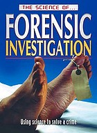 The science of forensic investigation : using science to solve a crime.