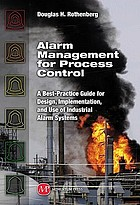 Alarm management for process control : a best-practice guide for design, implementation, and use of industrial alarm systems