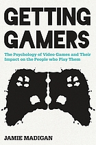 Getting gamers : the psychology of video games and their impact on the people who play them