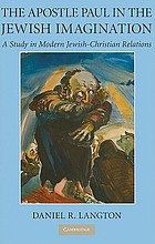 The Apostle Paul in the Jewish imagination : a study in modern Jewish-Christian relations