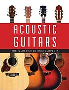 Acoustic Guitars : the Illustrated Encyclopedia.
