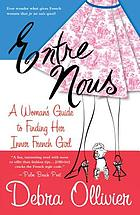 Entre nous : a woman's guide to finding her inner French girl ; [illustrations by Michael Storrings]