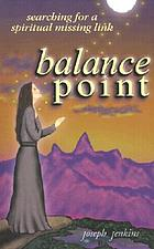 Balance point : searching for a spiritual missing link
