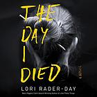The day I died : a novel