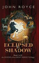 The legend of the great horse. Book I, Eclipsed by shadow