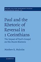 Paul and the rhetoric of reversal in 1 Corinthians : the impact of Paul's Gospel on his macro-rhetoric