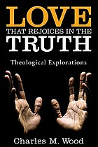 Love that rejoices in the truth : theological explorations