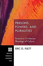 Persons, powers, and pluralities : toward a Trinitarian theology of culture