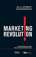Marketing Revolution : the Radical New Approach to Transforming the Business, the Brand and the Bottom Line.