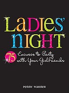 Ladies' night : 75 excuses to party with your girlfriends