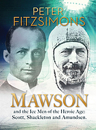 Mawson : and the ice men of the heroic age : Scott, Shackleton and Amundsen