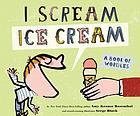 I scream-- ice cream! : a book of wordles