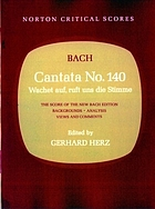 Cantata no. 140 : Wachet auf, ruft uns die Stimme : the score of the New Bach edition; backgrounds; analysis; views and comments