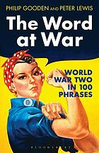 The word at war : World War Two in 100 phrases