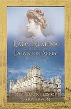 Lady Almina and the story of the real Downton Abbey