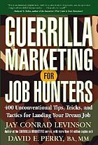 Guerrilla marketing for job hunters : 400 unconventional tips, tricks, and tactics for landing your dream job