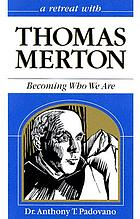 A retreat with Thomas Merton : becoming who we are