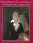 Overcoming all obstacles : the women of the Académie Julian