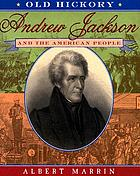 Old Hickory : Andrew Jackson and the American people