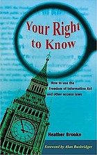Your right to know : how to use the freedom of information act and other access laws