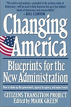 Changing America : blueprints for the new administration :the Citizens Transition Project