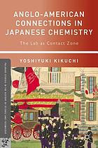 Anglo-American connections in Japanese chemistry : the lab as contact zone