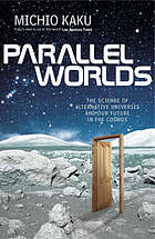 Parallel worlds : beyond here and now to a universe of endless possibilities
