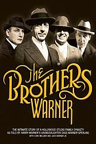 The Brothers Warner : the intimate story of  a Hollywood Studio family dynasty