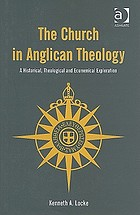 The church in Anglican theology : an historical, theological and ecumenical exploration