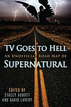TV goes to hell : an unofficial roadmap of Supernatural