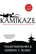 Kamikaze : a Japanese pilot's own spectacular story of the famous suicide squadrons
