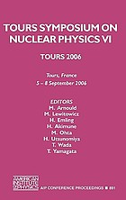 Tours Symposium on Nuclear Physics VI : Tours 2006 : Tours, France, 5-8 September 2003