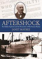 Aftershock : the Halifax explosion and the persecution of pilot Francis Mackey