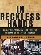In reckless hands : Skinner v. Oklahoma and the near triumph of American eugenics