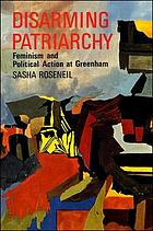 Disarming patriarchy : feminism and political action at Greenham