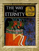 The way to eternity : Egyptian myth.