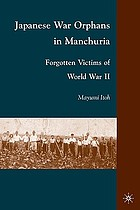 Japanese war orphans in Manchuria : forgotten victims of World War II