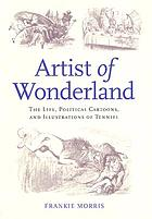 Artist of Wonderland : the life, political cartoons, and illustrations of Tenniel