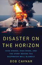 Disaster on the horizon : high stakes, high risks, and the story behind the Deepwater well blowout