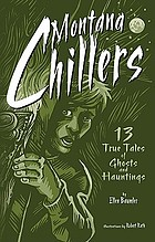 Montana chillers : 13 true tales of ghosts and hauntings
