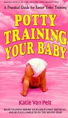 Potty training your baby : a practical guide for easier toilet training