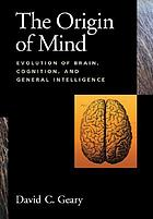 The origin of mind : evolution of brain, cognition, and general intelligence