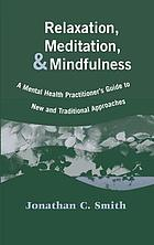 Relaxation, meditation, and mindfulness : a practical guide