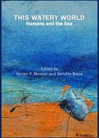 This watery world : humans and the sea