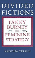 Divided fictions : Fanny Burney and feminine strategy