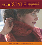 Scarf style : innovative to traditional, 31 inspirational styles to knit and crochet
