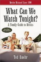 What can we watch tonight? : a family guide to movies : movies released since 1990