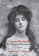 Laura Warholic, or, The sexual intellectual : a novel